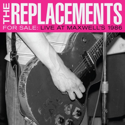For Sale: Live At Maxwell's 1986 - The Replacements