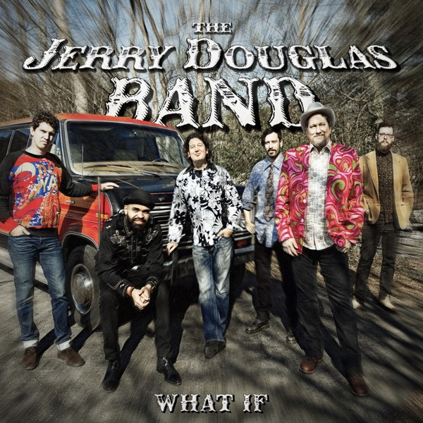 What If (2017) (Album) by The Jerry Douglas Band