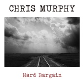 Chris Murphy - Hard Bargain (Live)