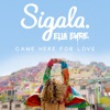 Came Here For Love by Sigala & Ella Eyre