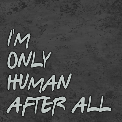 I'm Only Human After All - John