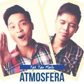 Download Lagu MP3 Atmosfera - Tak Tau Malu