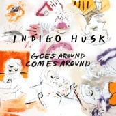 Indigo Husk - Goes Around Comes Around