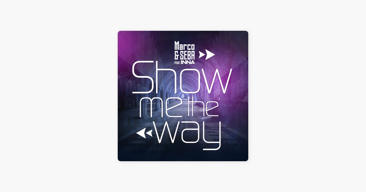 MARCO SEBA FEAT INNA SHOW ME THE WAY MP3 СКАЧАТЬ БЕСПЛАТНО