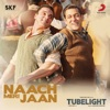 Naach Meri Jaan From Tubelight Single