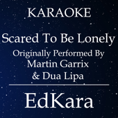 Scared to Be Lonely (Originally Performed by Martin Garrix & Dua Lipa) [Karaoke No Guide Melody Version]