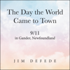 Jim Defede - The Day the World Came to Town: 9/11 in Gander, Newfoundland (Unabridged)  artwork