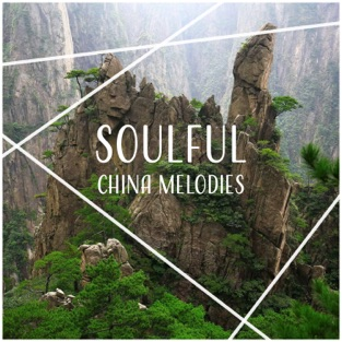 Soulful China Melodies: Soothing Music for Reflections, Relaxing Asian Instruments, Tibetan Meditation, Inner State – Wong Hu Mao