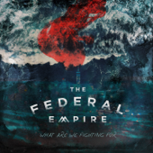 What Are We Fighting For - The Federal Empire