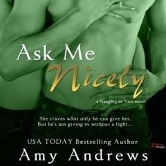 Ask Me Nicely: Naughty or Nice, Book 2 (Unabridged)