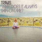 Why Does It Always Rain on Me? - Travis