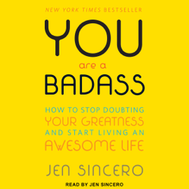 You Are a Badass: How to Stop Doubting Your Greatness and Start Living an Awesome Life (Unabridged) - Jen Sincero mp3 download