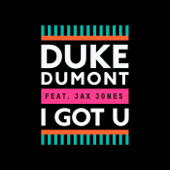 I Got U (feat. Jax Jones) - Duke Dumont