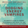 Christiane Northrup, M.D. - Dodging Energy Vampires: An Empath's Guide to Evading Relationships That Drain You and Restoring Your Health and Power (Unabridged)