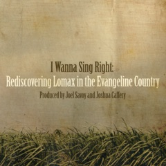 I Wanna Sing Right: Rediscovering Lomax in the Evangeline Country