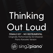 Thinking out Loud (Female Key) No Instrumental] [Originally Performed by Ed Sheeran] [Piano Karaoke Version]