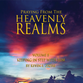 Praying from the Heavenly Realms, Vol. 8: Keeping in Step with Him - EP