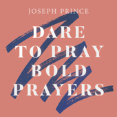Dare to Pray Bold Prayers
