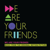 We Are Your Friends (Music From the Original Motion Picture / Deluxe)