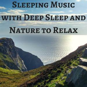 Angel Woman & Sleep Songs with Nature Sounds - Sleeping Music with Deep Sleep and Nature to Relax