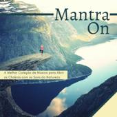 Mantra On: A Melhor Coleção de Música para Abrir os Chakras com os Sons da Natureza