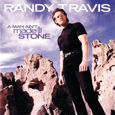 A Man Ain't Made of Stone - Randy Travis
