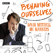Behaving Ourselves: David Mitchell on Manners (Original Recording)