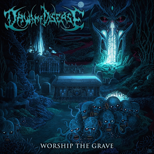 Dawn of Disease mit Worship the Grave