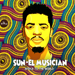 Sun-El Musician - Africa to the World