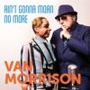 Ain't Gonna Moan No More - Single, Van Morrison