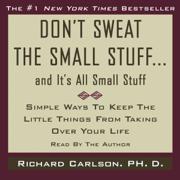 Don't Sweat the Small Stuff...And It's All Small Stuff (Unabridged)