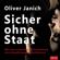 Oliver Janich - Sicher ohne Staat: Wie eine natürliche Rechtsordnung ohne Gewaltmonopol funktioniert