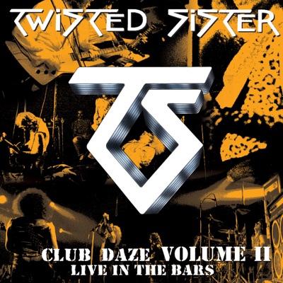 Club Daze Volume II: Live In the Bars - Twisted Sister