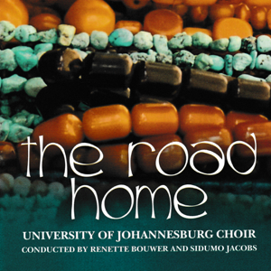 UNIVERSITY OF JOHANNESBURG CHOIR - The Road Home