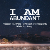I Am Abundant: Program Your Mind for Wealth and Prosperity While You Sleep. (feat. Jess Shepherd)