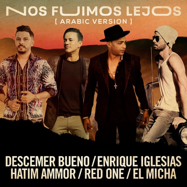 Nos Fuimos Lejos (Arabic Version) [feat. El Micha & RedOne] - Single