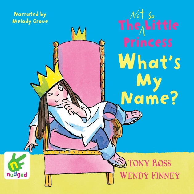The Not So Little Princess Whats My Name By Tony Ross Wendy