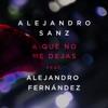A Que No Me Dejas (feat. Alejandro Fernández) - Single, Alejandro Sanz