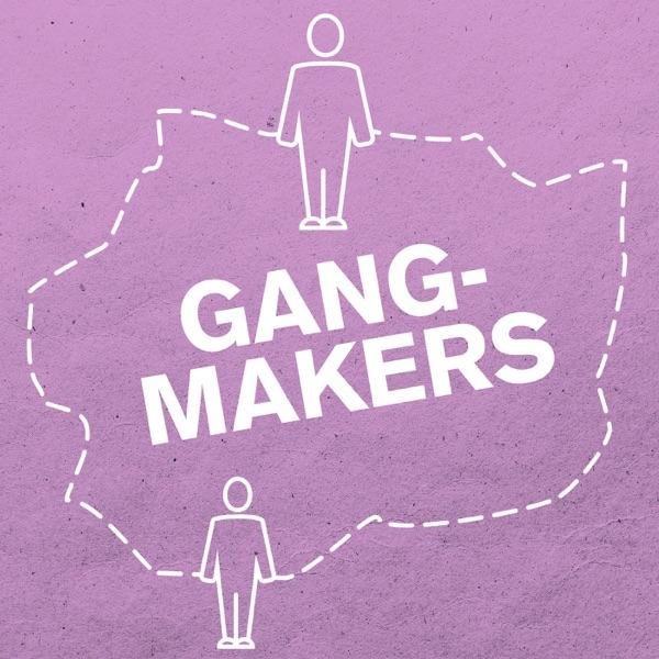 Gangmakers | BNR