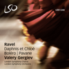 Ravel: Daphnis et Chloé - London Symphony Orchestra, Valery Gergiev & London Symphony Chorus