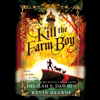 Kevin Hearne & Delilah S Dawson - Kill the Farm Boy: The Tales of Pell (Unabridged)  artwork