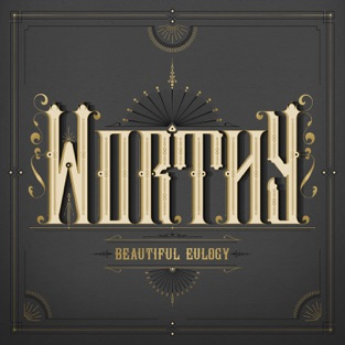 Worthy – Beautiful Eulogy