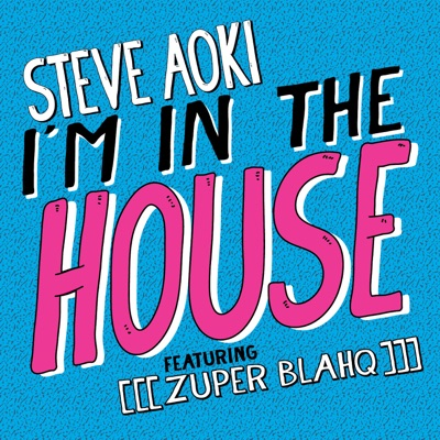 I'm In the House (feat. [[[Zuper Blahq]]]) - Single - Steve Aoki