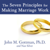 John M. Gottman Ph.D. & Nan Silver - The Seven Principles for Making Marriage Work: A Practical Guide from the Country's Foremost Relationship Expert  artwork