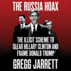 The Russia Hoax: The Illicit Scheme to Clear Hillary Clinton and Frame Donald Trump (Unabridged) - Gregg Jarrett