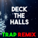 Deck the Halls (Trap Remix) - Christmas Classics Remix