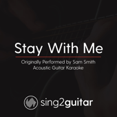 Stay With Me Originally Performed By Sam Smith [Acoustic Guitar Karaoke] Sing2Guitar - Sing2Guitar