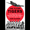 Sam Kleiner - The Flying Tigers: The Untold Story of the American Pilots Who Waged a Secret War Against Japan (Unabridged) artwork