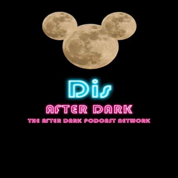 Dis After Dark - A Disney Theme Parks and Movie Podcast