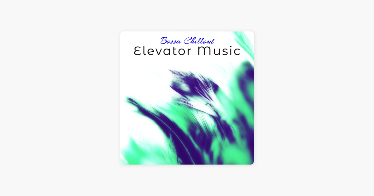 Elevator Music Bossa Chillout The Perfect Playlist For Hotel